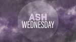 Ashes: Ash Wednesday