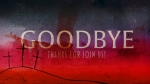 Good Friday Night: Goodbye